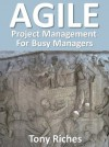 AGILE Project Management for Busy Managers - Tony Riches
