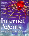 Internet Agents: Spiders, Wanderers, Brokers, and 'Bots - New Riders Development Group, New Riders