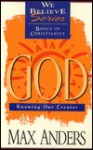 God: Knowing Our Creator - Max E. Anders
