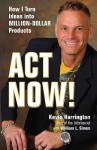 Act Now!: How I Turn Ideas into Million-Dollar Products - Kevin Harrington, William L. Simon