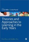 Theories and Approaches to Learning in the Early Years - Linda Miller, Linda Pound