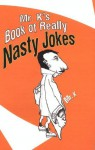 Mr. K's Book Of Really Nasty Jokes - K