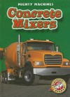 Concrete Mixers (Blastoff! Readers) (Mighty Machines) (Mighty Machines) - Ray Mcclellan