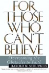 To Those Who Can't Believe: Overcoming the Obstacles to Faith - Harold M. Schulweis