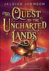 The Quest to the Uncharted Lands - Jaleigh Johnson