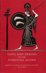 Gods and Heroes in the Athenian Agora - John M. Camp