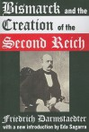 Bismarck and the Creation of the Second Reich - Friedrich Darmstaedter, Eda Sagarra