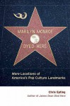 Marilyn Monroe Dyed Here: More Locations of America's Pop Culture Landmarks - Chris Epting