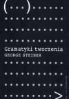 Gramatyki tworzenia: na podstawie wygłoszonych w roku 1990 wykładów imienia Gifforda - Jerzy Łoziński, George Steiner