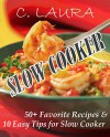 SLOW COOKER: 50+ Favorite Recipes and 10 Easy Tips for Slow Cooker - C. Laura