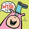 Is That Wise, Pig? - Jan Thomas, Jan Thomas