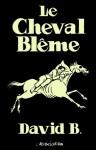 Le Cheval Blême - David B.