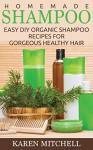 Homemade Shampoo: 30 Organic Shampoo Recipes for Gorgeous Hair - Karen Mitchell
