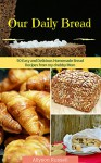 Our Daily Bread: 50 Easy and Delicious Homemade Bread Recipes from my chubby Mom (homemade Recipes,healthy Bread Recipes,quick Bread Recipes) - Allyson Russell