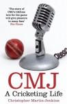 Cmj: A Cricketing Life. Christopher Martin-Jenkins - Christopher Martin-Jenkins