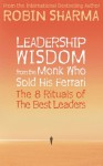 Leadership Wisdom from the Monk Who Sold His Ferrari: The 8 Rituals of the Best Leaders - Robin Sharma