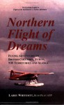 Northern Flight of Dreams: Flying Adventures in British Columbia, Yukon, NW Territories and Alaska - Larry Whitesitt