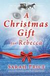 A Christmas Gift for Rebecca - Sarah Price