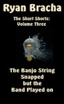 The Banjo String Snapped but the Band Played on - Ryan Bracha