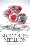Blood Rose Rebellion - Rosalyn C. Eves