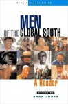 Men of the Global South: A Reader - Adam Jones
