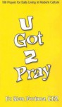 U Got 2 Pray: 100 Prayers for Daily Living in Modern Culture - Stan Fortuna