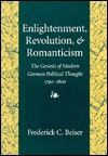 Enlightenment, Revolution, and Romanticism: The Genesis of Modern German Political Thought, 1790-1800 - Frederick C. Beiser