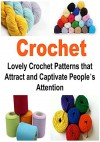 Crochet: Lovely Crochet Patterns that Attract and Captivate People's Attention: (Crochet - Crochet Patterns - Crochet Projects - Crochet for Beginners - How to Crochet - Knitting) - Kay S. Troy
