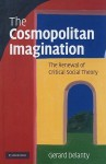 The Cosmopolitan Imagination: The Renewal of Critical Social Theory - Gerard Delanty