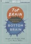 Top Brain, Bottom Brain: Surprising Insights Into How You Think - Stephen M. Kosslyn, G. Wayne Miller, Christopher Hurt