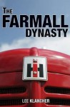 The Farmall Dynasty: A History Of International Harvester Tractors: Titan, Mogul, Farmall, Letter, Cub, Hundred, And More - Lee Klancher