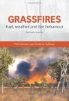 Grassfires: Fuel, Weather and Fire Behaviour - Phil Cheney, Andrew Sullivan