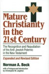 Mature Christianity in the 21st Century: The Recognition and Repudiation of the Anti-Jewish Polemic of the New Testament - Norman A. Beck