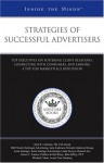 Strategies of Successful Advertisers: Top Executives on Fostering Client Relations, Connecting with Consumers, and Earning a Top-Tier Marketplace Reputation - Aspatore Books