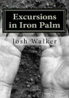 Excursions in Iron Palm - Josh Walker, Caraly H. Walker
