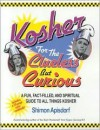 Kosher for the Clueless but Curious: A Fun, Fact-Filled, and Spiritual Guide to All Things Kosher - Shimon Apisdorf