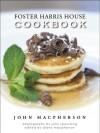 Foster Harris House Cookbook - John Macpherson, John Spaulding, Diane MacPherson