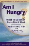 Am I Hungry? What to Do When Diets Don't Work - Michelle May, Lisa Galper, Janet H. Carr