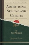 Advertising, Selling and Credits, Vol. 9 (Classic Reprint) - Lee Galloway