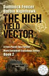 Spy Thriller: The High Yield Vector: A Fast Paced Spy Thriller (Mark Savannah Espionage Series Book 2) - Baibin Nighthawk, Dominick Fencer