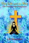 The Life and the Way: The Christian Yoga Metaphysics - A.K. Mozumdar, Paul Tice