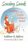 Sowing Seeds: Writing for the Christian Children's Market - Kathleen M. Muldoon, Sally Stuart