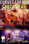 Curves For Her Rockstar (Curvy Girl Romance): BBW Billionaire Romance - Leslie Hunter