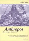 Anthropos - Der Ewige Mensch: Der Ewige Goettliche Und Kosmische Mensch in Geschichte, Politik Und Tiefenpsychologie - Alfred Ribi