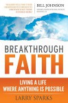 Breakthrough Faith: Living a Life Where Anything is Possible - Larry Sparks, Jack Taylor