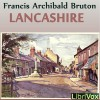 Lancashire (Librivox Audiobook) - Francis Archibald Bruton, Phil Benson