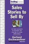 Sales Stories to Sell by: 95 True Accounts of Success You Can Use to Close More Deals - Gerhard Gschwandtner