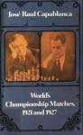 World's Championship Matches, 1921 and 1927 - José Raul Capablanca