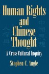 Human Rights in Chinese Thought: A Cross-Cultural Inquiry - Stephen C. Angle, William Kirby