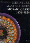 Miniature Masterpieces: Mosaic Glass, 1838-1924 - Giovanni Sarpellon